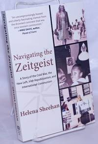image of Navigating the Zeitgeist: A Story of the Cold War, the New Left, Irish Republicanism, and International Communism