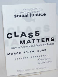 image of Class Matters: issues of cultural and economic justice, March 13-15, 2002; sixth annual symposium on social justice, keynote speakers Oscar Arias_Luis Urrea