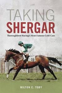 Taking Shergar: Thoroughbred Racing\'s Most Famous Cold Case