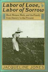 image of Labor Of Love, Labor Of Sorrow: Black Women, Work, and the Family from Slavery to the Present