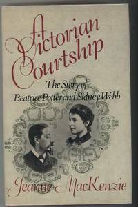 A VICTORIAN COURTSHIP The Story of Beatrice Potter and Sidney Webb.