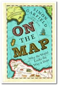 image of On the Map Why the World Looks the Way it Does