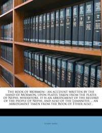 image of The book of Mormon: an account written by the hand of Mormon, upon plates taken from the plates of Nephi, wherefore, it is an abridgment of the record ... taken from the Book of Ether also .