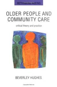 Older People and Community Care: Critical Theory and Practice (Rethinking Ageing)