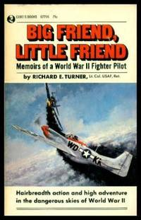 BIG FRIEND, LITTLE FRIEND - Memoirs of a World War II Fighter Pilot