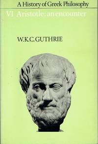 image of A History of Greek Philosophy : Volume VI - Aristotle: An Encounter