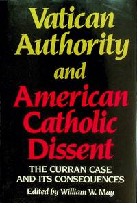 Vatican Authority and American Catholic Dissent: The Curran Case and Its Consequences