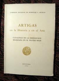 Artigas en la Historia y en el Arte: Catalogo de la Exposicion Realizada en el Teatro  Solis