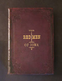 The Red Men of Iowa, Being A History of the Various Aboriginal Tribes Whose Homes were in Iowa; Sketches of Chiefs, Traditions, Indian Hostilities, Incidents, and Reminiscences,