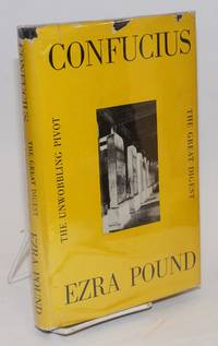 Confucius, The Great Digest & Unwobbling Pivot, Translation & Commentary by Ezra Pound. Stone Text from rubbings supplied by William Hawley. A Note on the Stone Editions by Achilles Fang