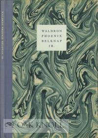 WALDRON PHOENIX BELKNAP, JR. WHOSE IDEALS OF SCHOLARSHIP ARE PERPETUATED IN THE BELKNAP PRESS AT...