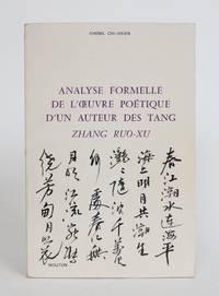 image of Analyse Formelle De Loeuvre Poetique D'un Auteur Des Tang: Zhang Ruo-xu
