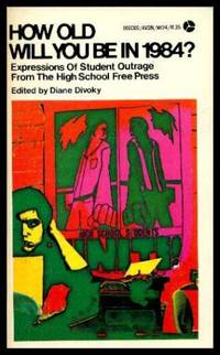 HOW OLD WILL YOU BE IN 1984 - Expressions of Student Outrage from The High School Free Press