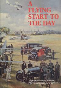 A Flying Start to the Day. Reminiscences of Inverness' Own Airline, Highland Airways, and of Its Legendary Founder, Capt. Ernest Edmund Fresson, O.B.E.