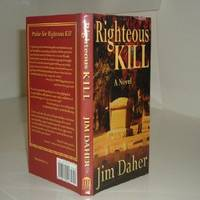 RIGHTEOUS KILL By JIM DAHER signed 2005 First Edition