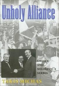 Unholy Alliance: Greece and Milosevic's Serbia (Eugenia & Hugh M. Stewart '26 Series...