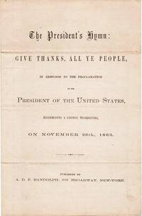 THE PRESIDENT'S HYMN:  GIVE THANKS, ALL YE PEOPLE,  IN RESPONSE TO THE PROCLAMATION OF THE PRESIDENT OF THE UNITED STATES, RECOMMENDING A GENERAL THANKSGIVING,  ON NOVEMBER 26th, 1863