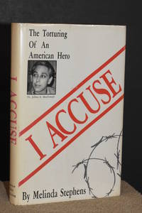 I Accuse; The Torturing of an American Hero