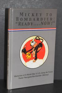 "Mickey to Bombardier: ""Ready-- NOW!"" : Memories of a World War II U.S. Army Air Force Radar Navigator/Bombardier (Mickey)"