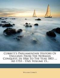 image of Cobbett's Parliamentary History of England: From the Norman Conquest, in 1066 to the Year 1803 .... Ad 1753 - 1765, Volume 15...