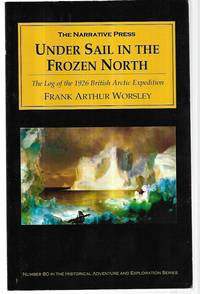 Under Sail in the Frozen North: The Log of the 1926 British Artic Expedition