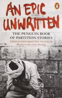 An Epic Unwritten: The Penguin Book of Partition Stories from Urdu