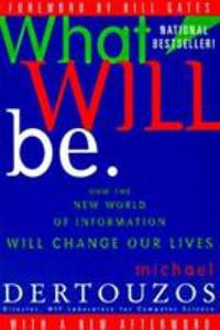 image of What Will Be : How the New World of Information Will Change Our Lives