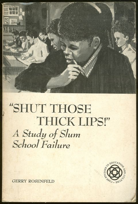 SHUT THOSE THICK LIPS A Study of Slum School Failure, Rosenfeld, Gerry