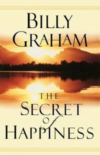 The Secret of Happiness by Billy Graham - Paperback - 2005 - from ThriftBooks and Biblio.com