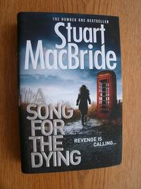 A Song for the Dying by  Stuart MacBride - First edition first printing - 2014 - from Scene of the Crime Books, IOBA (SKU: biblio2128)