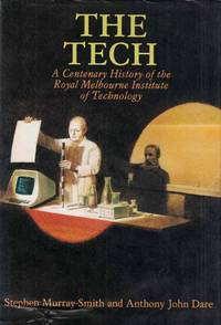 The Tech.  A Centenary History of the Royal Melbourne Institute of Technology