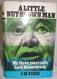 A Little Nut-Brown Man; My Three Years with Lord Beaverbrook