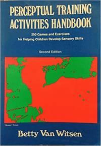 Perceptual Training Activities Handbook: 250 Games and Exercises for Helping Children Develop...