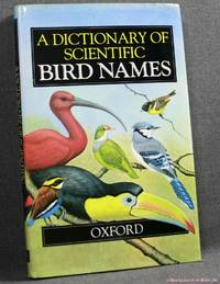 A Dictionary of Scientific Bird Names by James A. Jobling - First Edition - 1991 - from BookLovers of Bath and Biblio.com