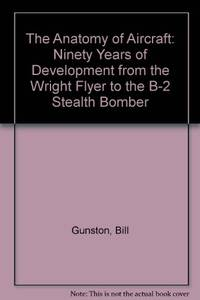 image of The Anatomy of Aircraft: Ninety Years of Development from the Wright Flyer to the B-2 Stealth Bomber