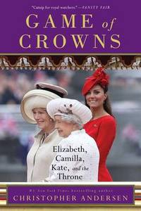 Game of Crowns: Elizabeth  Camilla  Kate  and the Throne