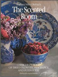 image of THE SCENTED ROOM ~ Cherchez's Book of Dried Flowers, Fragrance, and Potpurri
