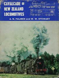 CALVACADE OF NEW ZEALAND LOCOMOTIVES: A HISTORICAL SURVEY OF THE RAIILWAY ENGINE IN NEW ZEALAND FROM 1863 TO 1964