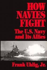 How Navies Fight : The U. S. Navy and Its Allies
