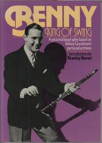 Benny king of swing a picturial biography based on benny goodman's personal archives