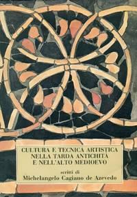 cultura e tecnica artistica nella tarda antichit e nellalto medioevo scritti di michelangelo cagiano de azevedo