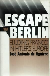 image of Escape Via Berlin, Eluding Franco in Hitler's Europe