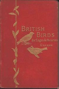 British Birds for Cages and Aviaries.  A handbook relating to all British Birds which may be kept in confinement.
