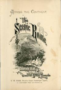 ACROSS THE CONTINENT, THE SCENIC ROUTE, COLORADO, UTAH & NEW MEXICO. VIA THE DENVER & RIO GRANDE RAILWAY [cover title]