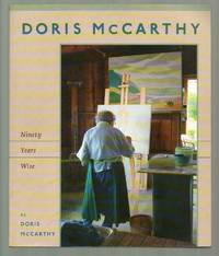 Doris McCarthy: Ninety Years Wise by Doris McCarthy - 2004