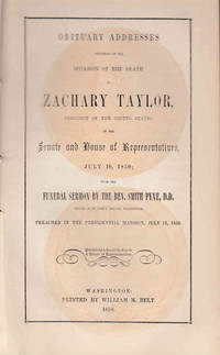 Obituary Addresses Delivered on the Occasion of the Death of Zachary Taylor, President of the...