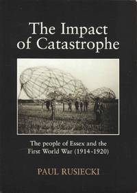 The Imapct of Catastrophe.  The people of Essex and the First World War (1914 - 1920)