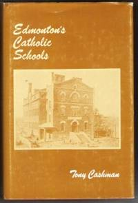 EDMONTON'S CATHOLIC SCHOOLS by  Tony Cashman - First Edition - 1977 - from Ravenswood Books and Biblio.co.uk