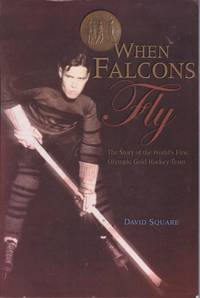 When Falcons Fly: The Story of the World's First Olympic Gold Medal Hockey Team