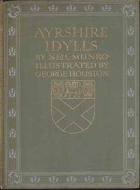 AYRSHIRE IDYLLS by  Neil Munro - First Edition - 1912 - from Complete Traveller Antiquarian Bookstore (SKU: 8140)
